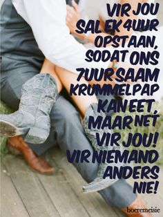 Boerseun opsoek na n boeremeisie Afrikaanse Quotes, Meaning Of Love, Meaningful Words, Out Loud, Feeling Great, Country Girls, Qoutes, Love Quotes, Love You