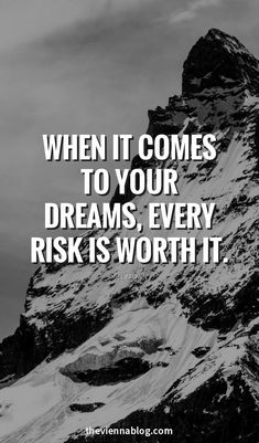 When it comes to your dreams, every risk is worth it.