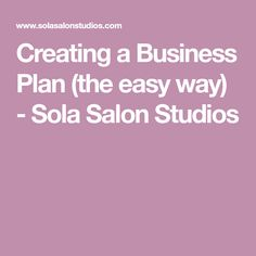 Creating a Business Plan (the easy way) - Sola Salon Studios
