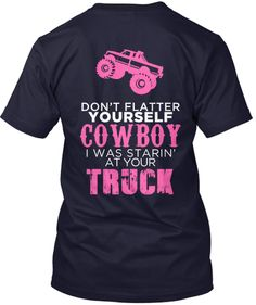 Don't Flatter Yourself Cowboy I Was Starin' At Your Truck shirt back  Teespring.com