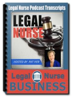 Subscribe to LNP Podcast PDF Transcripts - Legal Nurse Podcast http://podcast.legalnursebusiness.com/subscribe-lnp-transcripts/
