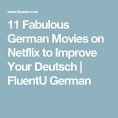 11 Fabulous German Movies on Netflix to Improve Your Deutsch   FluentU German