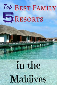 Top 5 best family resorts in the Maldives