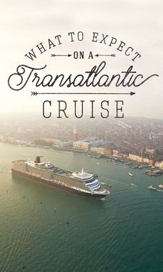 """Taking a Transatlantic cruise is a once-in-a lifetime experience.  Get the most out of your voyage by learning a little about what to expect before your say """"bon voyage!"""""""