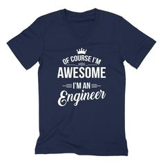 Of course I'm awesome I'm an engineer profession gift for her for him occupation  V Neck T Shirt