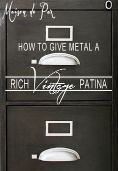 Vintage Patina Tutorial on metal file cabinets...220 grit sand paper to remove sheen, chalk paint, rub with rag when almost dry, paste wax and dark briwax mixed with little silver craft paint.