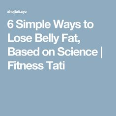 6 Simple Ways to Lose Belly Fat, Based on Science  |  Fitness Tati