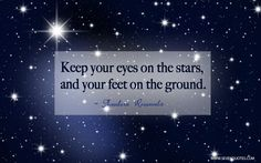 "Motivational Quote Of The Day  ""Keep your eyes on the stars, and your feet on the ground.""  Theodore Roosevelt"