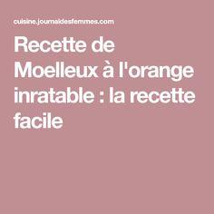 Recette de Moelleux à l'orange inratable : la recette facile