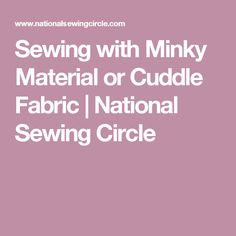 Sewing with Minky Material or Cuddle Fabric | National Sewing Circle