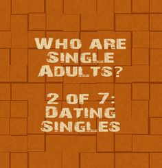 Who are Single Adults? 2 of 7: Dating Singles, This is part 2 of 7 podcast series in looking at single adults and defining who they are. In this episode, we take a look at singles looking to date....