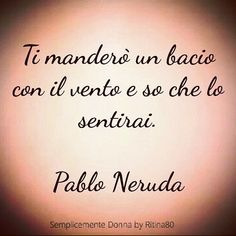 Non mi sei indifferente. Pablo Neruda, Poetry Quotes, Words Quotes, Life Quotes, Sayings, Love Is A Temple, Italian Love Quotes, Funny Video Memes, Love Of My Life
