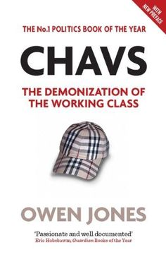 Chavs: The Demonization of the Working Class by Owen Jones,
