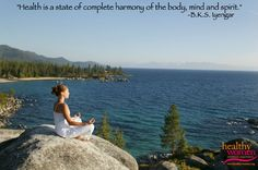 """""""Health is a state of complete harmony of the body, mind and spirit."""" -- B.K.S. Iyengar"""
