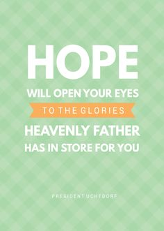 "October 2015 LDS Womens Conference - ""Hope will open your eyes to the glories Heavenly Father has in store for you."" Love this!"