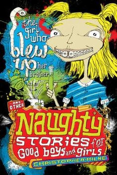 Naughty Stories: The Girl Who Blew Up Her Brother and Other Naughty Stories for Good Boys and Girls