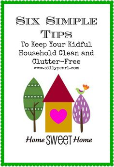 The Silly Pearl {Handmade}: Six Simple Tips to Keep a Kidful Household Clean and Clutter Free