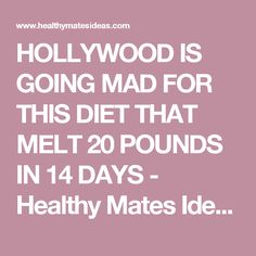 HOLLYWOOD IS GOING MAD FOR THIS DIET THAT MELT 20 POUNDS IN 14 DAYS - Healthy Mates Ideas