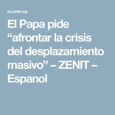 """El Papa pide """"afrontar la crisis del desplazamiento masivo"""" – ZENIT – Espanol"""