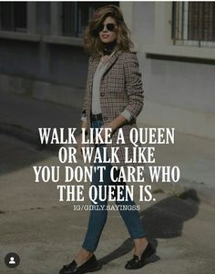Walk like a queen or walk like you don't care who the queen is. Strong Mind Quotes, Positive Attitude Quotes, Attitude Quotes For Girls, Girl Attitude, Attitude Is Everything Quotes, Cute Girlfriend Quotes, Boss Babe Quotes, Badass Quotes, Classy Girl Quotes