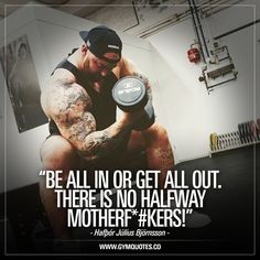 """Be all in or get all out. There is no halfway motherf*#kers!"" -Hafþór Júlíus Björnsson  The difference between success and failure is very much to be ""all in"" or not  Yes, He is a beast and YES - he is ALL IN! Hafþór Júlíus Björnsson set a new world record and is the Arnold Strongman Classic Champion 2018. #strongman #trainhard #liftheavy #beallin #motivationalgymquotes #gyminspiration #gymmotivation - Visit www.gymquotes.co for all our gym quotes!"