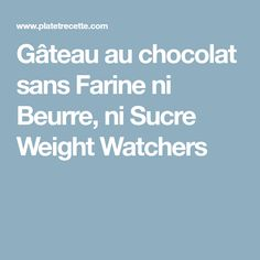 Gâteau au chocolat sans Farine ni Beurre, ni Sucre Weight Watchers