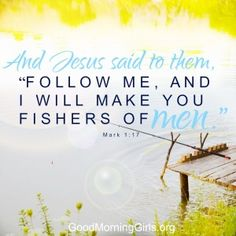 """And Jesus said to the, """"Follow Me, and I will make you fishers of men."""" Mark 1:17"""