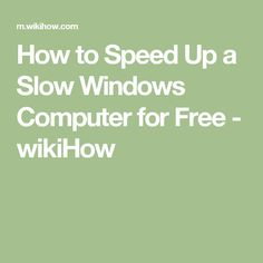 How to Speed Up a Slow Windows Computer for Free - wikiHow