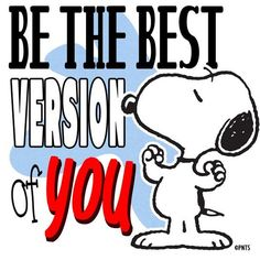 Snoopy:Be the best version of you.
