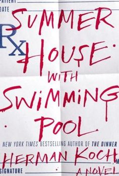"Herman Koch Summer House with Swimming Pool/Weird and disturbing on many levels....BUT I could not put it down. Glad to be out of this ""general practioner's"" head. 4*"
