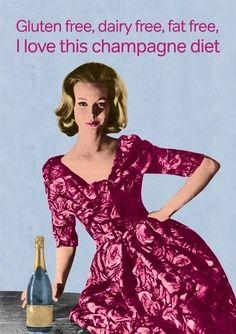 Gluten free, dairy free, fat free. I love this champagne diet.