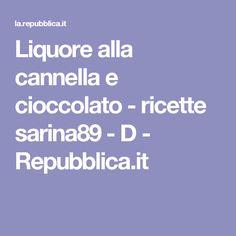 Liquore alla cannella e cioccolato - ricette sarina89 - D - Repubblica.it