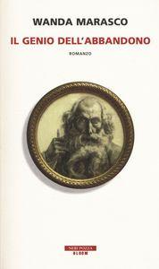 Libro Il genio dell'abbandono Wanda Marasco