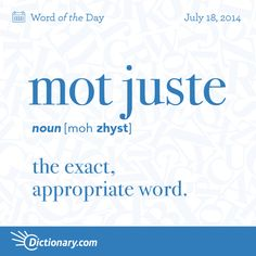 mot juste moh ZHYST , noun; 1. French . the exact, appropriate word.