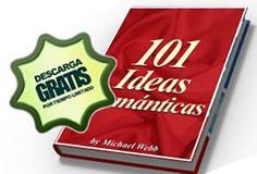 101 Ideas romanticas por Michael Webb Versión exclusiva Ed. 2012 cortesía de TeoTrainer.com