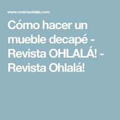 Cómo hacer un mueble decapé - Revista OHLALÁ! - Revista Ohlalá!