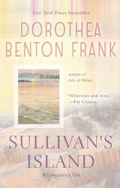 Sullivan's Island by Dorothea Benton Frank - my fav author who writes the funniest characters, set in the South