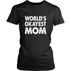 World's Okayest Mom - Family Shirt And Gift. Agreed?  Mom Shirt, Mom Tshirt, Mom Clothes, Mom Mug, Mom, Moms, Mother's Day, Mothers Day Gift, Mothers Day Shirt, Momma, #roninshirts