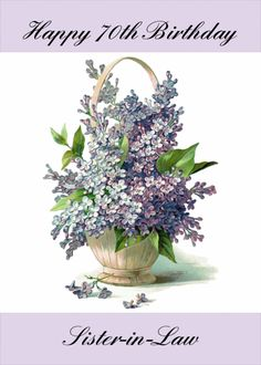 Happy Birthday Sister-in-Law, Lilacs, Purple, Basket, Vintage card. Personalize any greeting card for no additional cost! Cards are shipped the Next Business Day. Happy 50th Birthday Sister, 65th Birthday, Happy 40th, Lilac Bouquet, Vintage Cards, Lilacs, Law, Basket, Fashion Websites