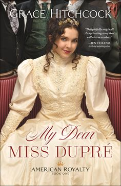My Dear Miss Dupré by: Grace Hitchcock Great Books, New Books, Bethany House, Find A Husband, Four Hundred, Grace, English, High Society, Historical Fiction
