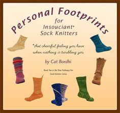 """Personal Footprints for Insouciant Knitters by Cat Bordhi """"The method is worked 100% in the round (no purling!), and there are no stitches to pick up, no heel flap, no gussets, no holes, just carefree knitting and a perfect fit""""... as stated by Cat Bordhi"""