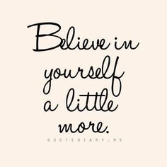 Believe in yourself a little more. #wisdom #affirmations #inspiration