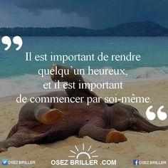 Il est important de rendre quelqu'un heureux et il est important de commencer par soi-même. www.osezbriller.com  #osezbriller #coaching #citation #proverbe #pensée #positive