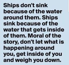 Ships don't sink because of the water around them… What Is Story, Sailing Quotes, Bubble Quotes, Latin Phrases, Moral Stories, Mental Health Quotes, Motivational Quotes For Students, Sign Quotes, Boats
