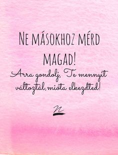 Magadra is nézz,ne csak másokra! Motivational Pictures, Motivational Quotes, Inspirational Quotes, Positive Vibes, Positive Quotes, Picture Quotes, Love Quotes, Text Pictures, Life Motivation
