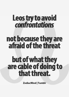 Yup only very few times in my life have I unleashed this.  Had to be done, sometimes enough is enough when what they did really hurt someone else. Leo's are defenders of those that can't  Defend themselves.