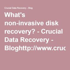 What's non-invasive disk recovery? - Crucial Data Recovery - Bloghttp://www.crucialdatarecovery.com/http://www.crucialdatarecovery.com/services/
