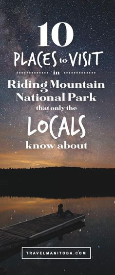 10 amazing places to visit in Riding Mountain only the locals know about Riding Mountain National Park, Mountain Park, Canada National Parks, Parks Canada, Clear Lake Manitoba, Travel Advice, Travel Ideas, Travel Inspiration, Northern Lights Tours