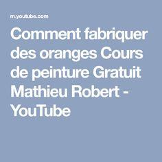 Comment Fabriquer Des Oranges Cours De Peinture Gratuit Mathieu Robert    YouTube