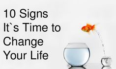 Feeling anxious, discontent or bitter could be the body's way of telling us it's time to try something new. Here are 10 signs it's time to change your life: